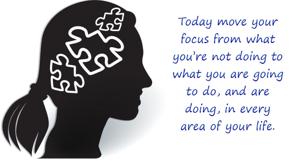 Move your focus to what you are doing, or are going to do